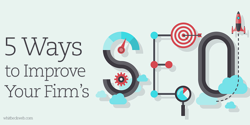 5 Ways to Improve Your Firm's SEO