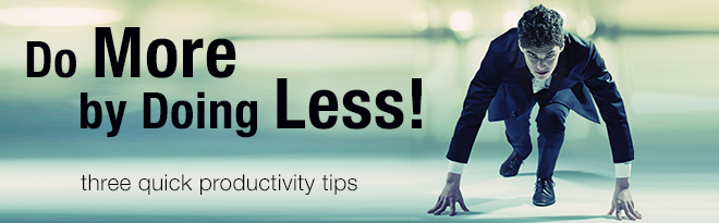 Productivity Tips, Do More By Doing Less