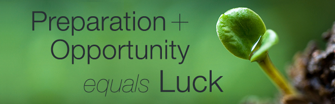 Preparation + Opportunity = Luck In Business
